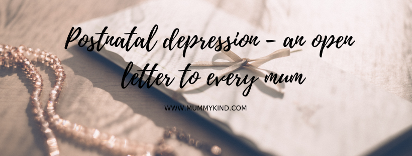 Postnatal Depression: An open letter to every mum…