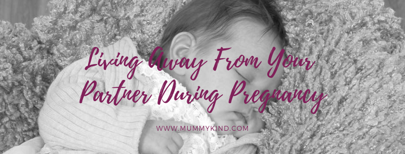 Living away from your partner during pregnancy