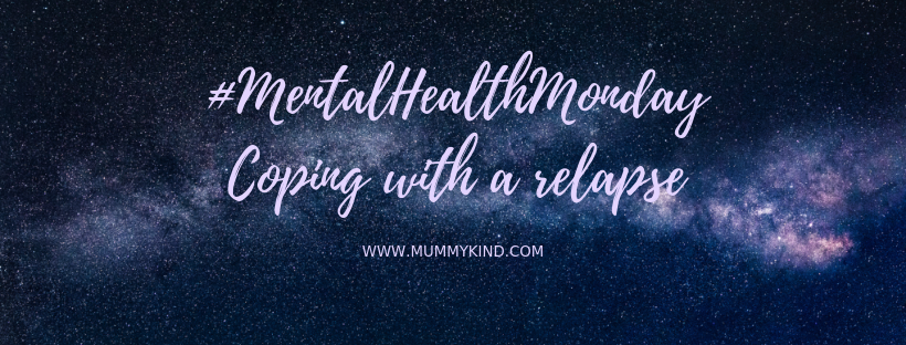 Mental Health Monday: Coping with a relapse…