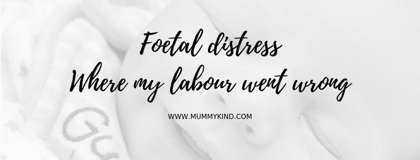 Foetal Distress… Where my labour went wrong