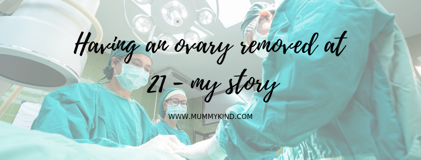 Having an ovary removed at 21 – My Story