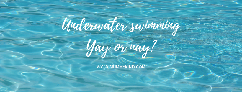Underwater Swimming – Yay or Nay?