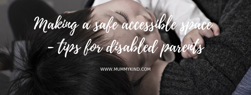 Making a Safe, Accessible Space: Tips for Disabled Parents