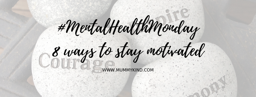 Mental Health Monday: 8 ways to stay motivated!