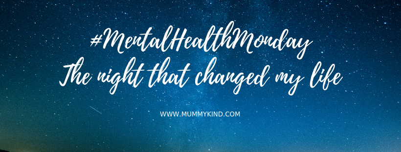 (Mental Health Monday): Maternal Mental Health awareness week…The night that changed my life