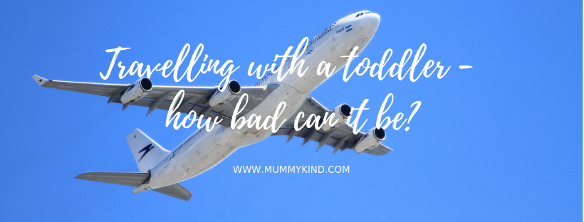 Travelling with a toddler… How bad can it be?