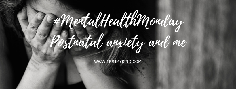 Mental Health Monday: Postnatal anxiety and me.