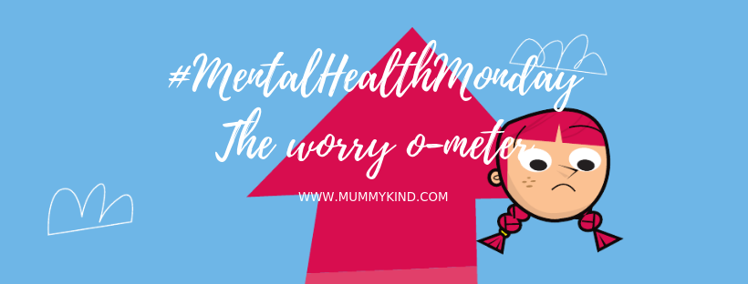 "Mental Health Monday: The ""Worry-O-Meter"""