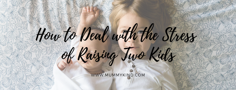 How to Deal with the Stress of Raising Two Kids