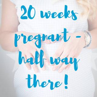 20 weeks pregnant - Half way there