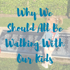 why we should all be walking with our kids
