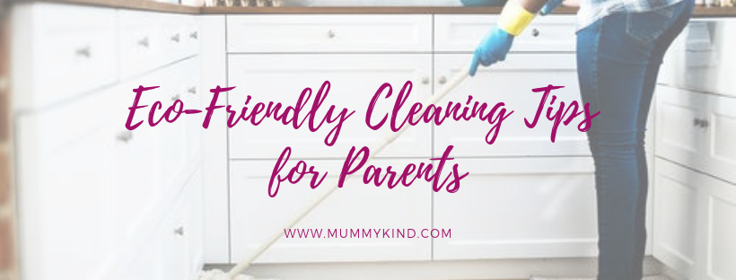 Child-Friendly Cleaning Advice and Tips for Eco-Friendly Parents