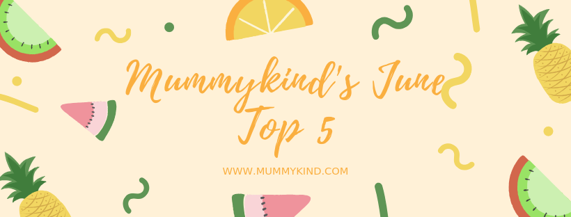 Mummykind's June Top 5!