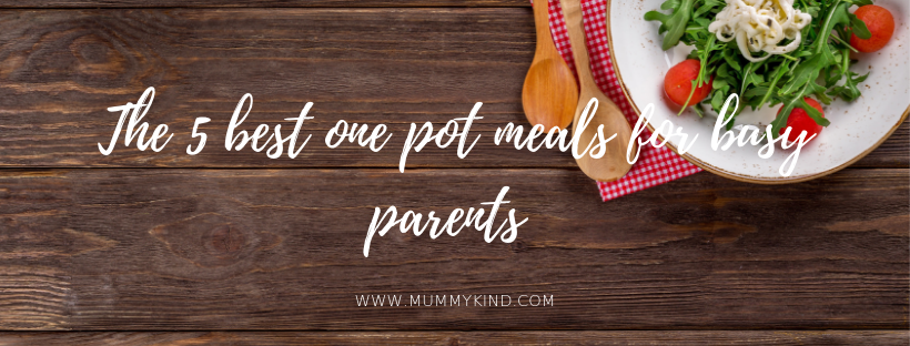 The 5 best one pot meals for busy parents