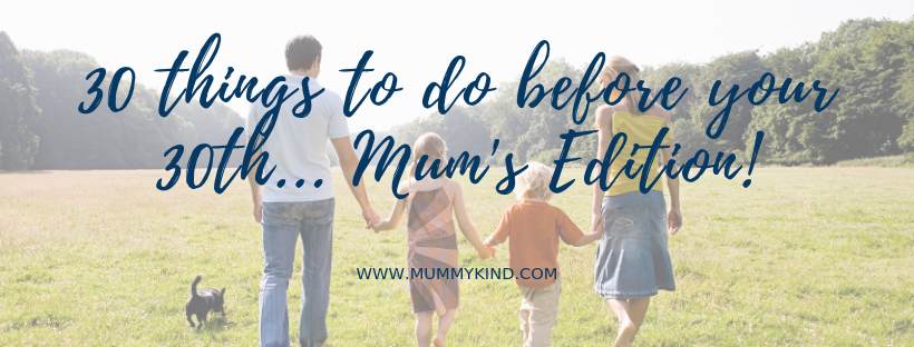 30 things I want to do before I'm 30: Mum edition