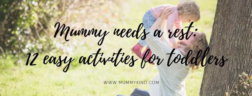 Mummy needs rest… 12 Activities to do with your little one when Mummy can't do so much.
